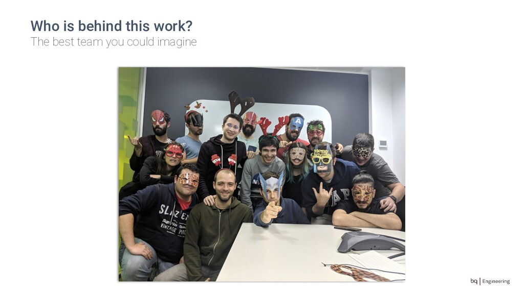 Who is behind this work? The best team you coul...