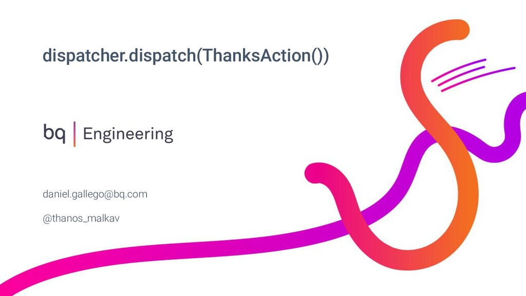 dispatcher.dispatch(ThanksAction()) daniel.gall...