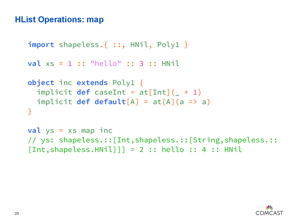 HList Operations: map 23 import shapeless.{ ::,...