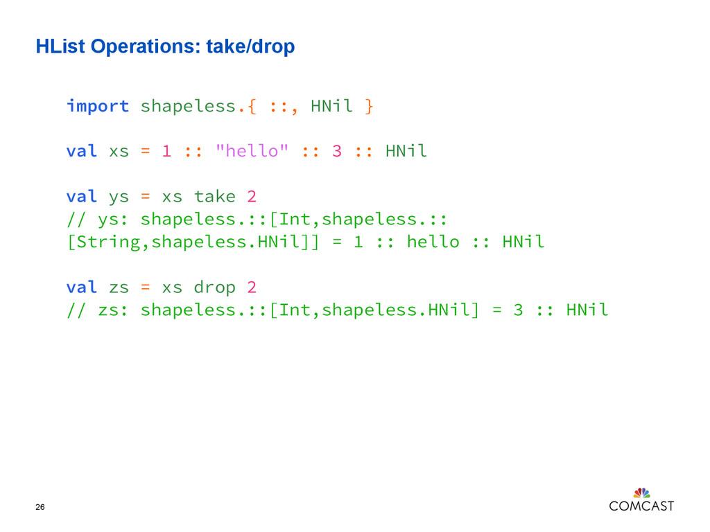 HList Operations: take/drop 26 import shapeless...