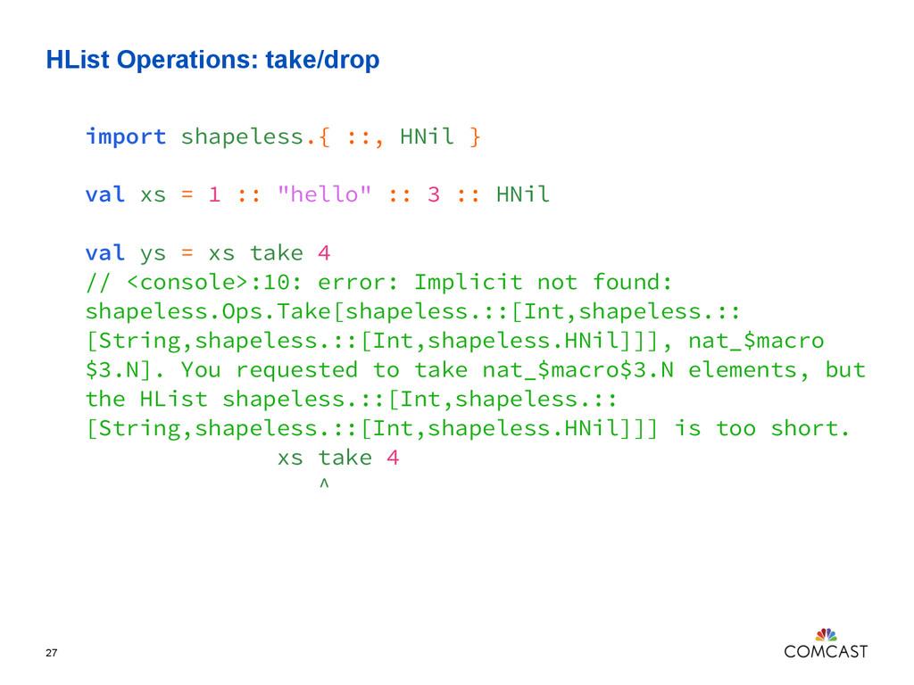 HList Operations: take/drop 27 import shapeless...