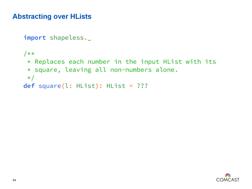 Abstracting over HLists 34 import shapeless._ /...