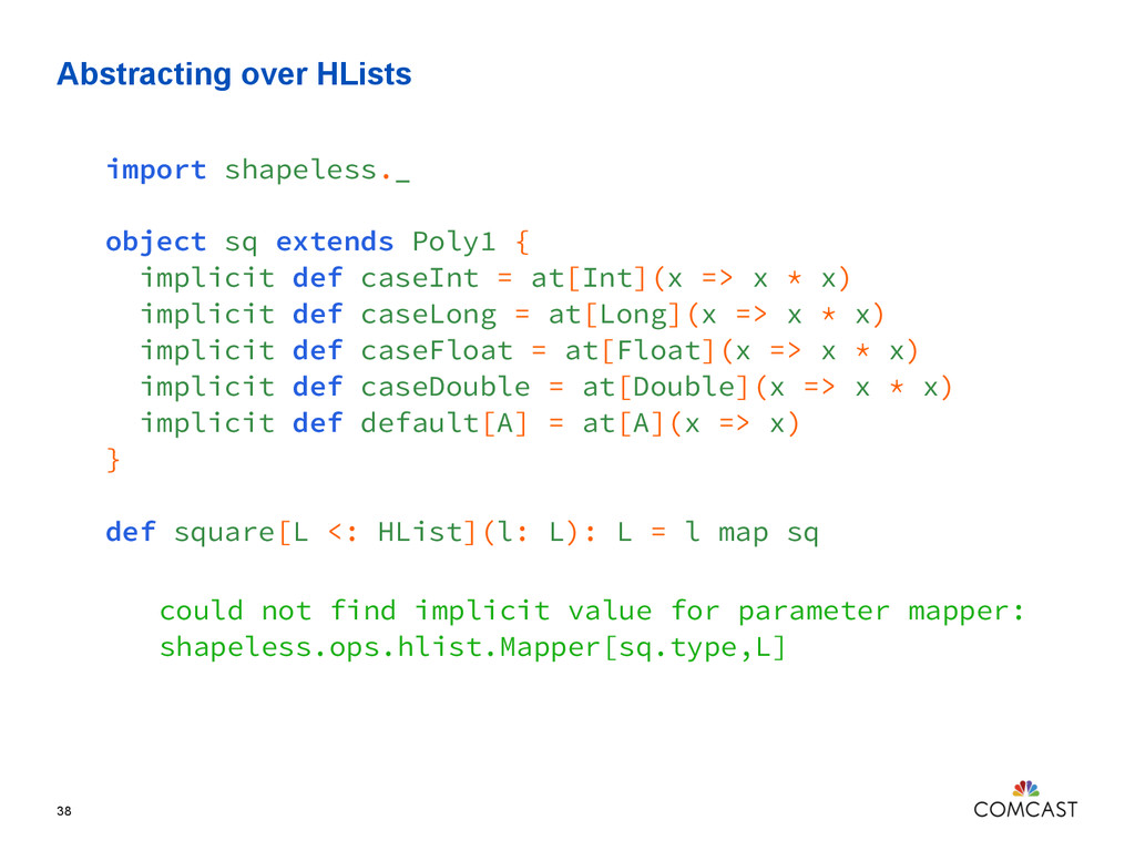 Abstracting over HLists 38 import shapeless._ o...