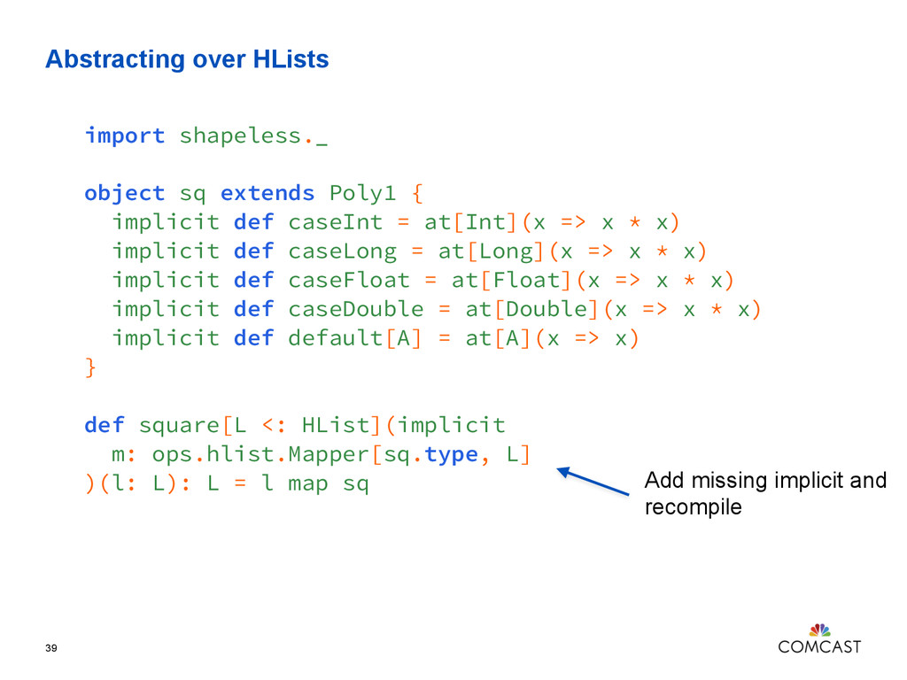 Abstracting over HLists 39 import shapeless._ o...
