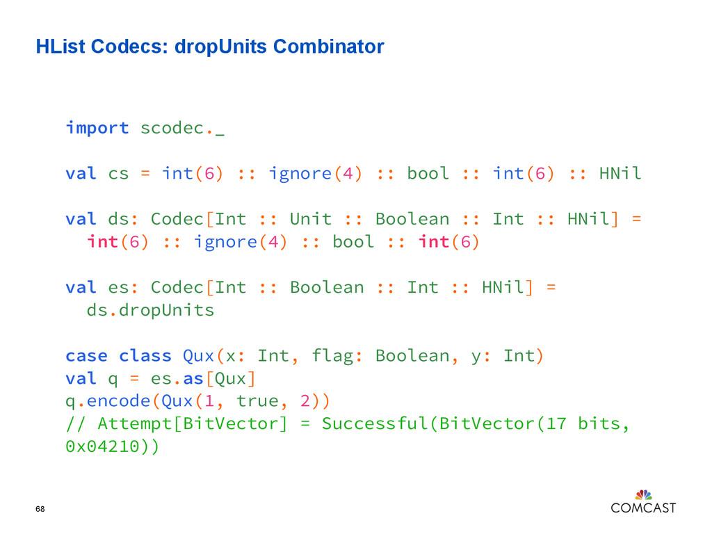 HList Codecs: dropUnits Combinator 68 import sc...