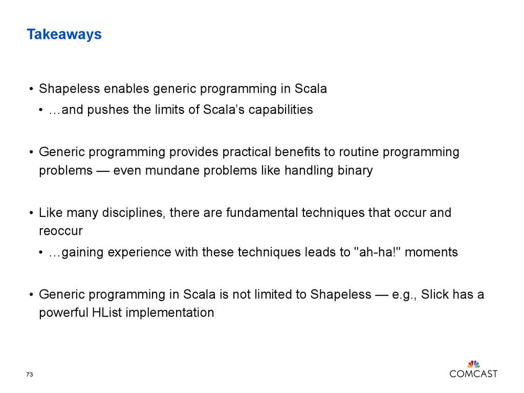 Takeaways • Shapeless enables generic programmi...