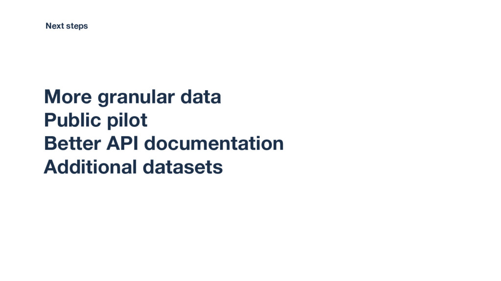 More granular data Public pilot Better API docu...