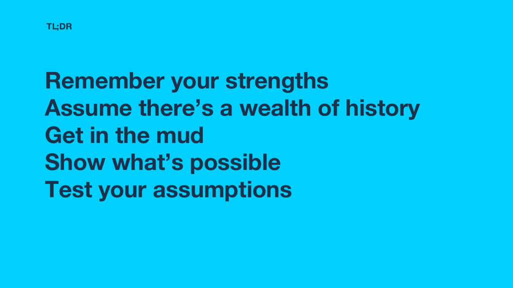 Remember your strengths Assume there's a wealth...