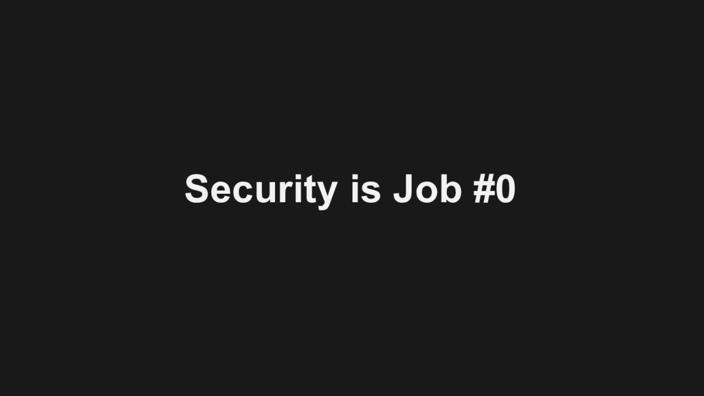 Security is Job #0