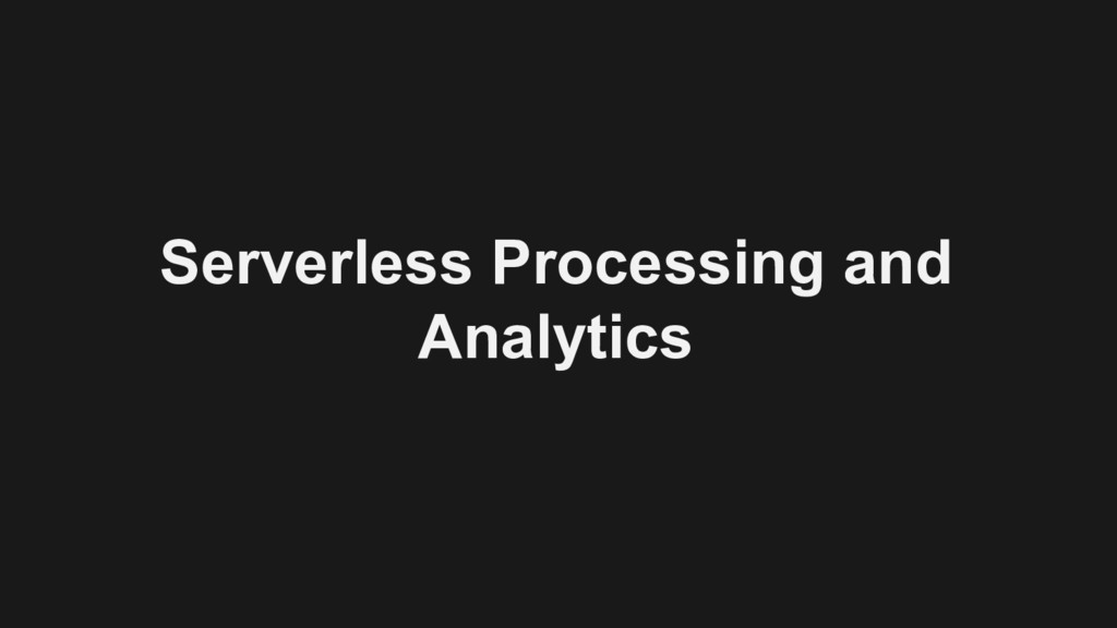 Serverless Processing and Analytics