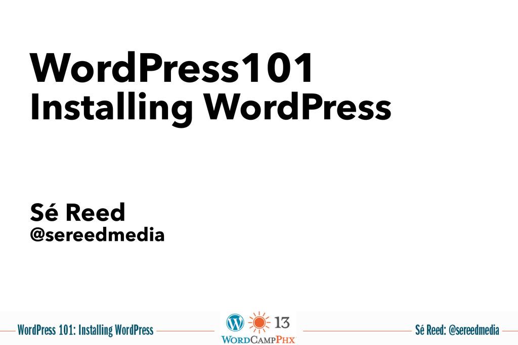 Sé Reed @sereedmedia WordPress101 Installing Wo...