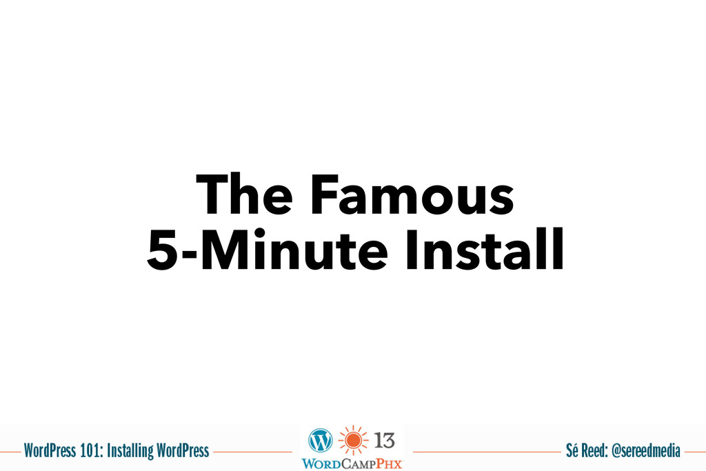 The Famous 5-Minute Install