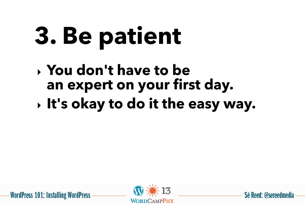 3. Be patient ‣ You don't have to be an expert ...