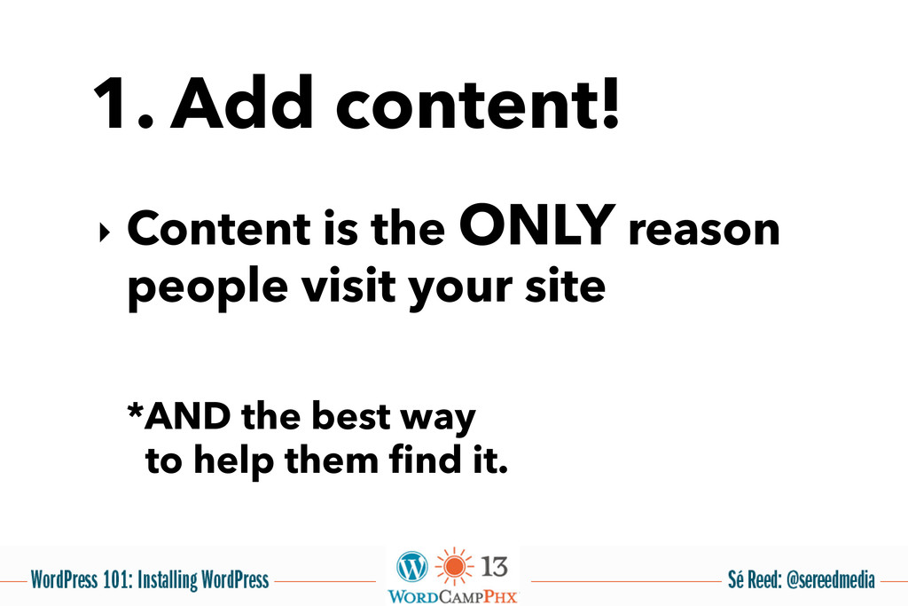 1. Add content! ‣ Content is the ONLY reason pe...