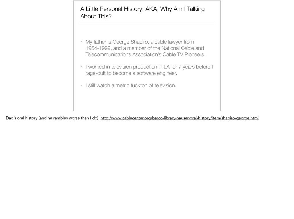 A Little Personal History: AKA, Why Am I Talkin...