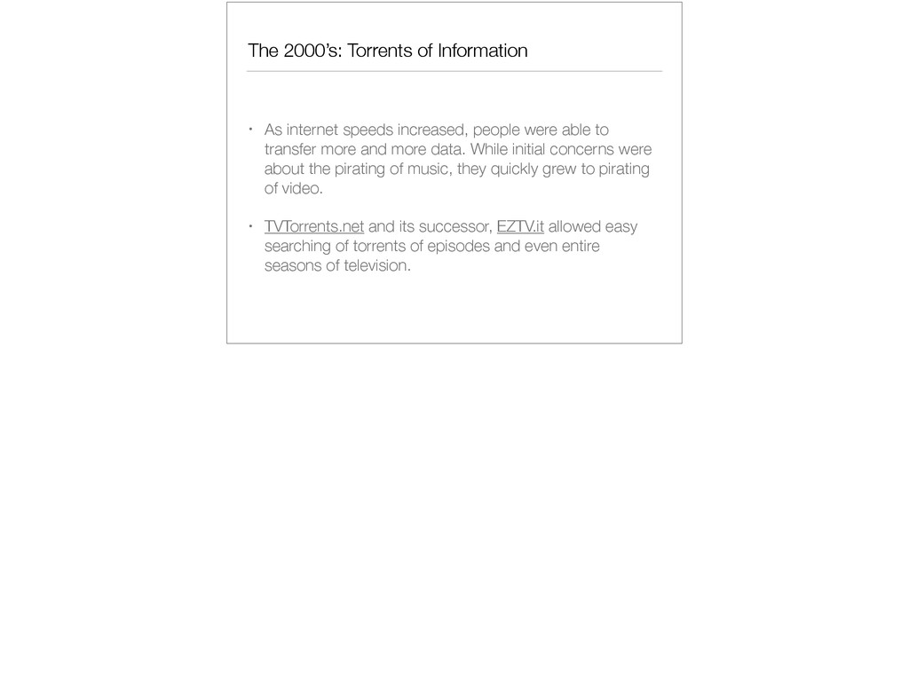 The 2000's: Torrents of Information • As intern...
