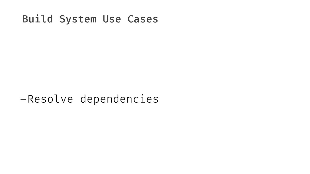 Build System Use Cases -Resolve dependencies