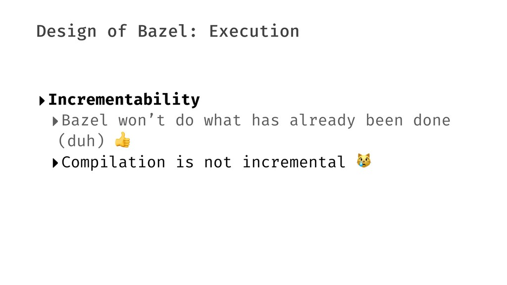 Design of Bazel: Execution ‣Incrementability ‣B...