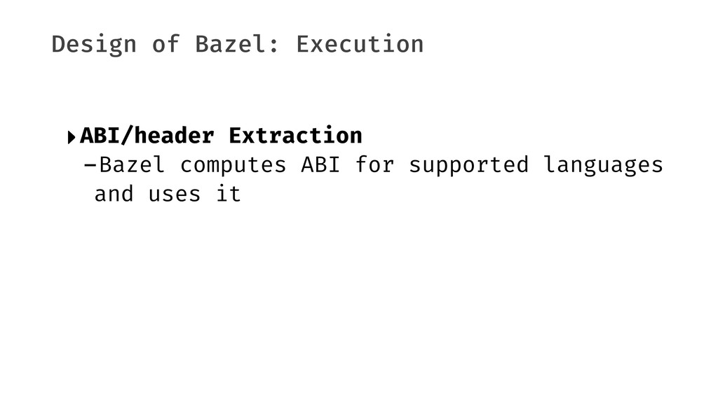 Design of Bazel: Execution ‣ABI/header Extracti...