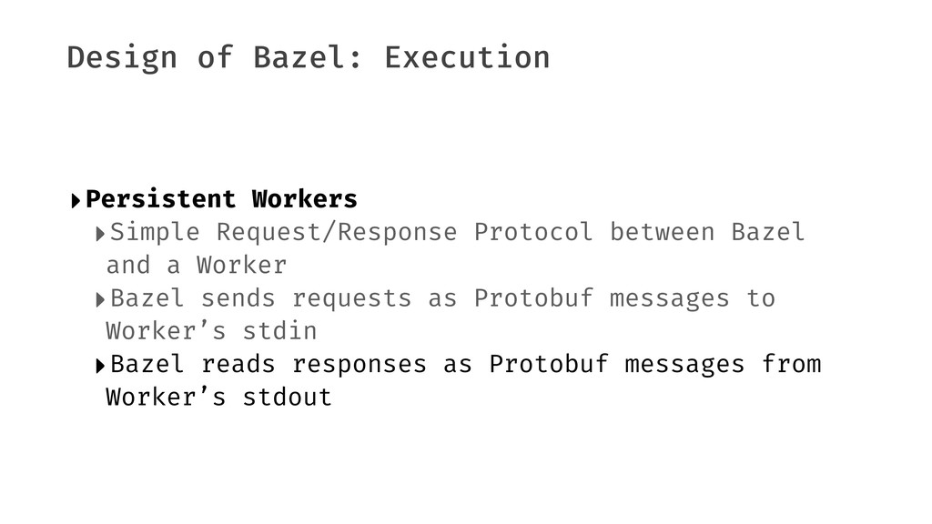 Design of Bazel: Execution ‣Persistent Workers ...