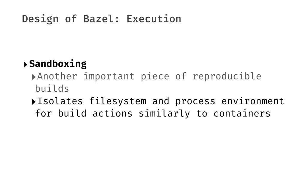 Design of Bazel: Execution ‣Sandboxing ‣Another...