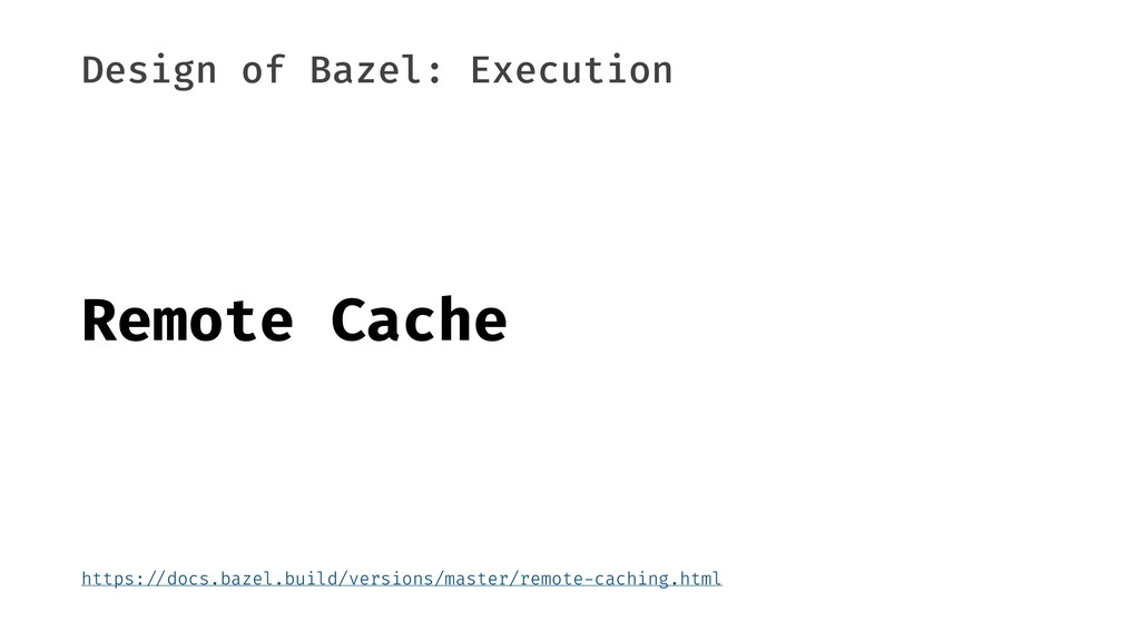 "Design of Bazel: Execution Remote Cache https:""..."