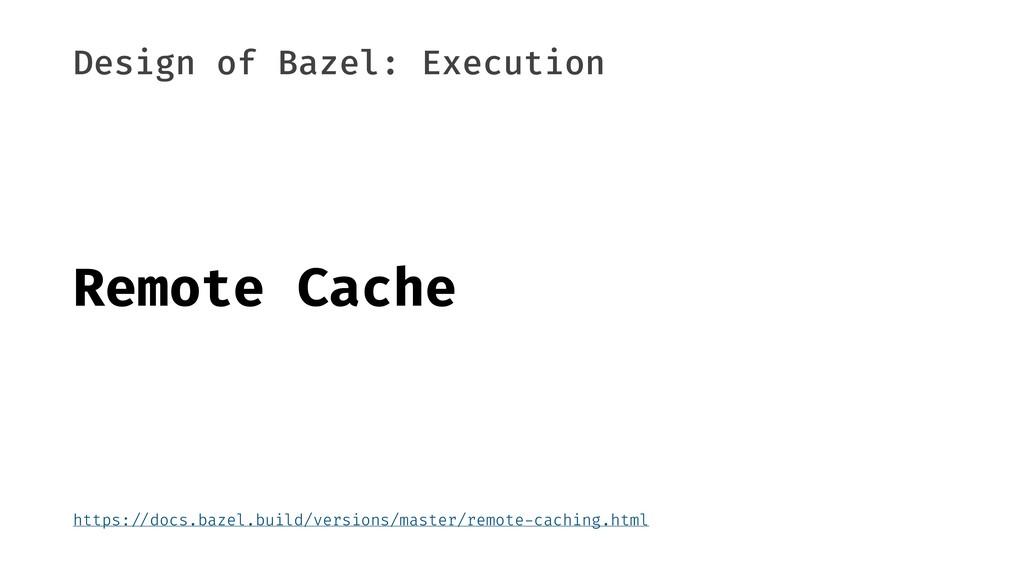 "Design of Bazel: Execution Remote Cache https:""..."