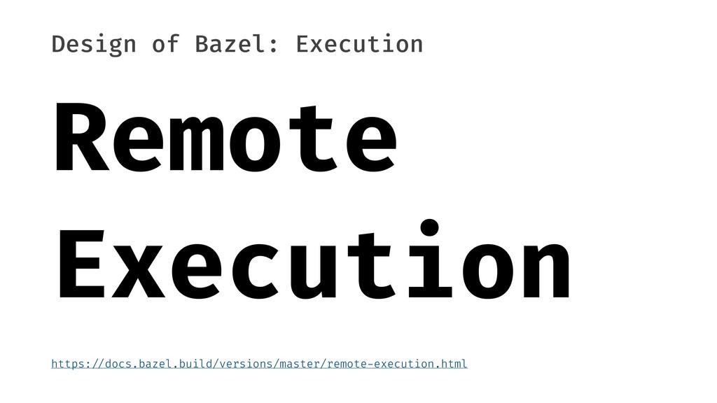 Design of Bazel: Execution Remote Execution htt...