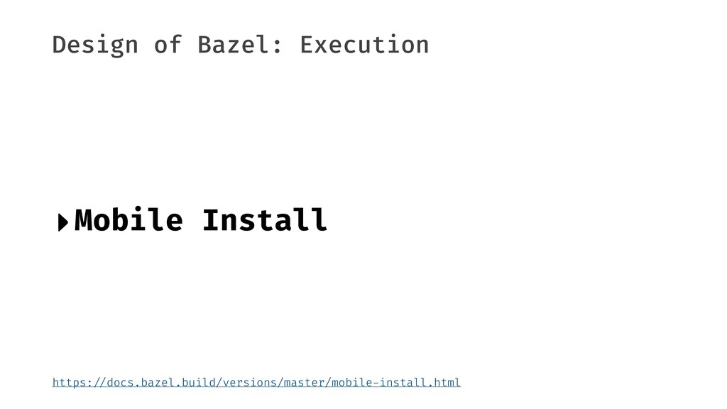 Design of Bazel: Execution ‣Mobile Install http...