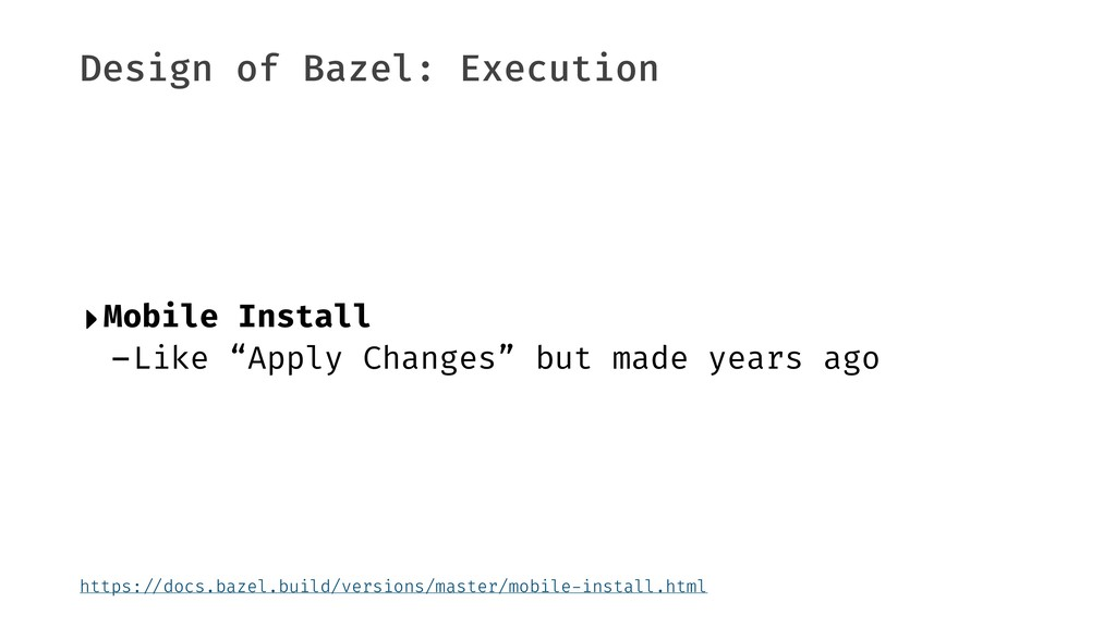 Design of Bazel: Execution ‣Mobile Install -Lik...