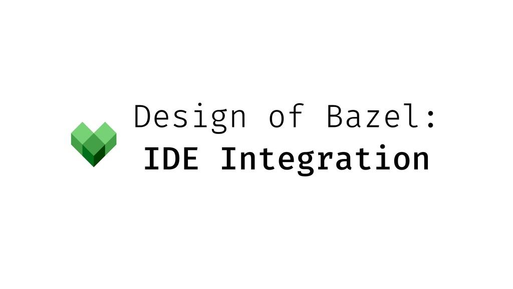Design of Bazel: IDE Integration
