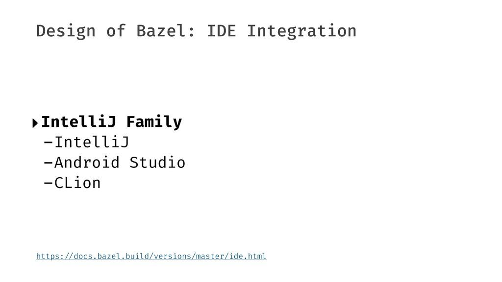 Design of Bazel: IDE Integration ‣IntelliJ Fami...
