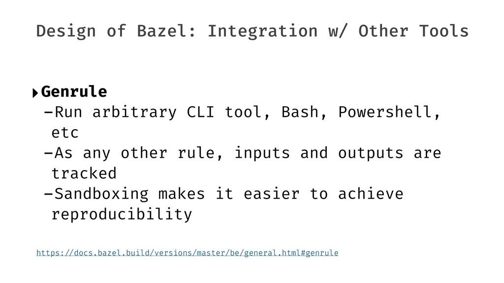 Design of Bazel: Integration w/ Other Tools ‣Ge...