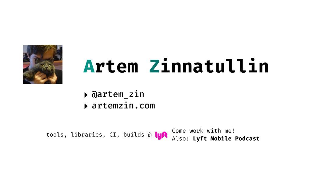Artem Zinnatullin ‣ @artem_zin ‣ artemzin.com C...