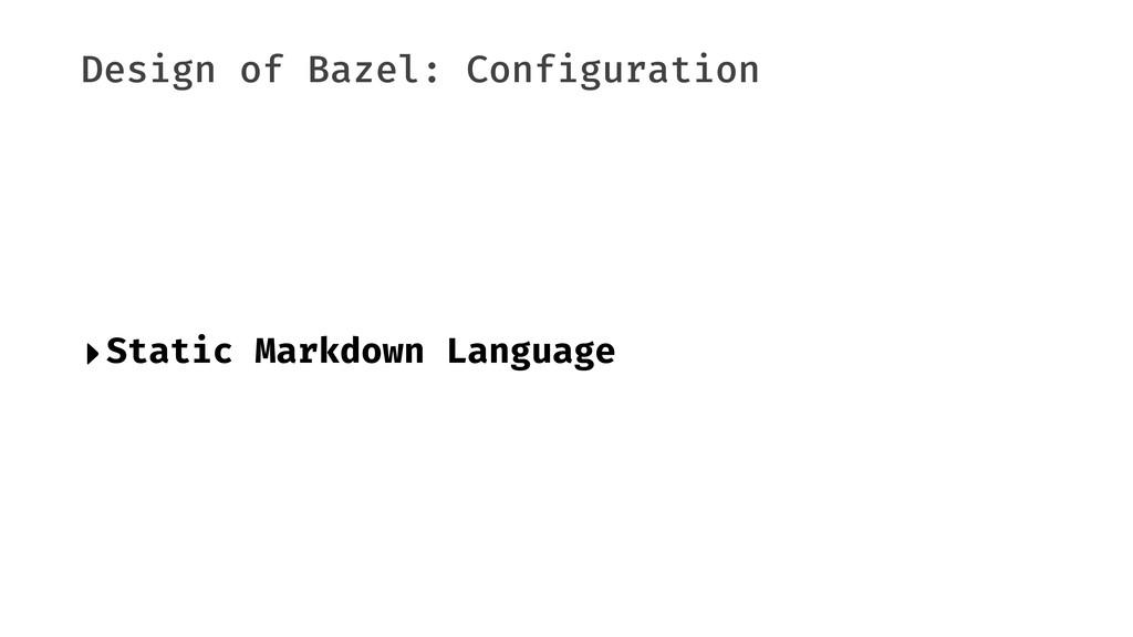 Design of Bazel: Configuration ‣Static Markdown...