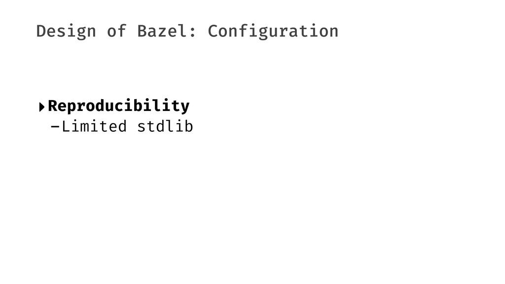 Design of Bazel: Configuration ‣Reproducibility...