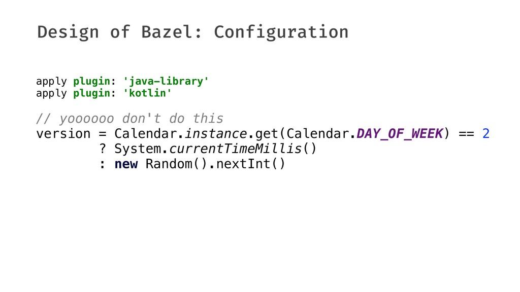 Design of Bazel: Configuration apply plugin: 'j...
