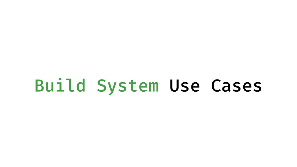 Build System Use Cases