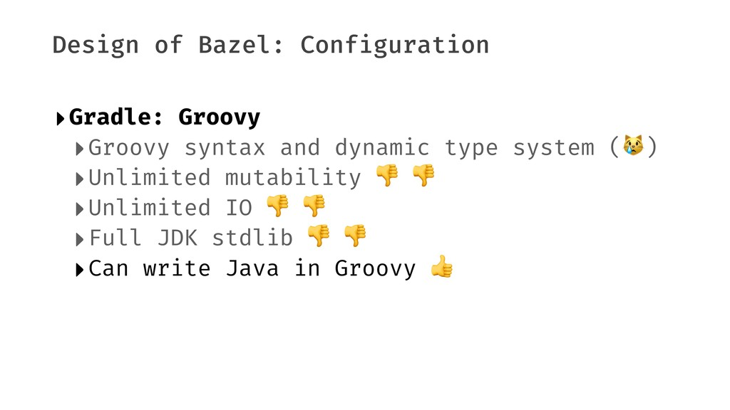Design of Bazel: Configuration ‣Gradle: Groovy ...