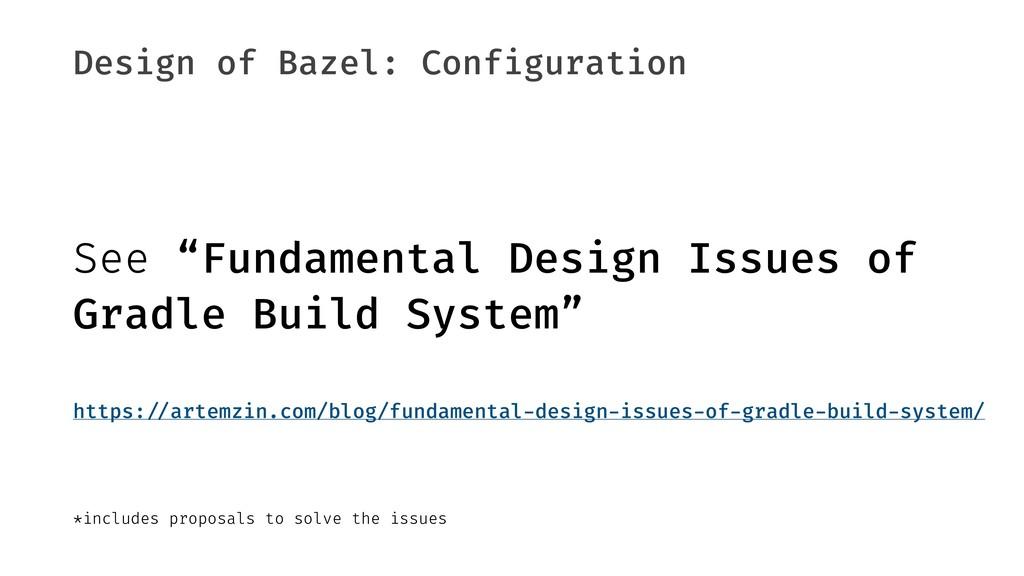 "Design of Bazel: Configuration See ""Fundamental..."