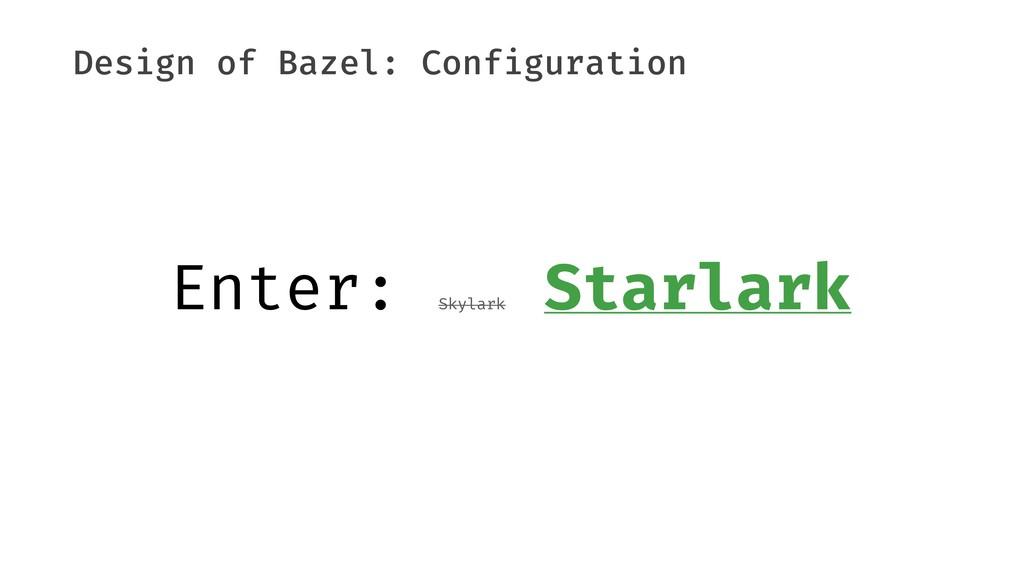 Design of Bazel: Configuration Enter: Skylark S...