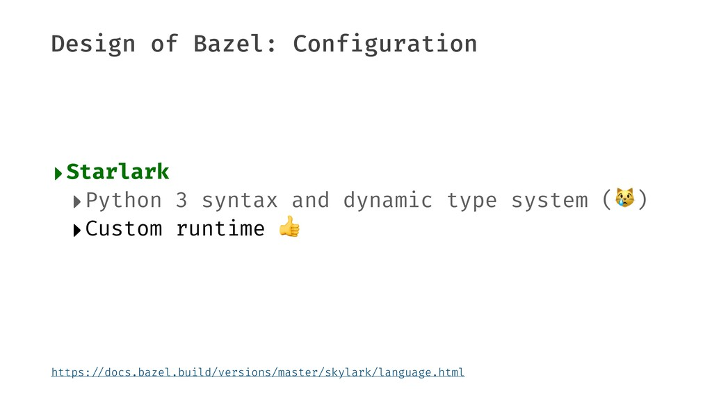 Design of Bazel: Configuration ‣Starlark ‣Pytho...