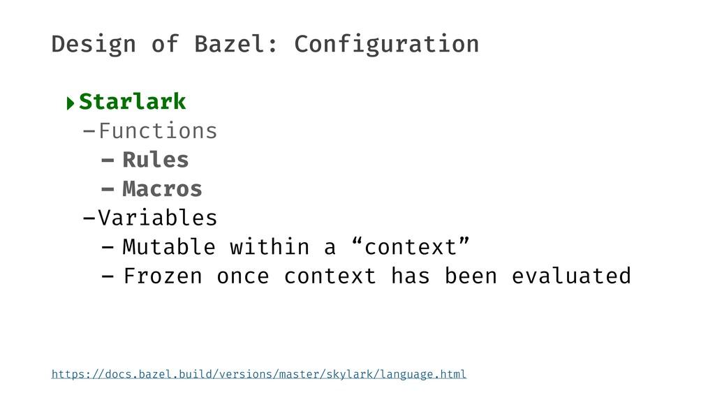 Design of Bazel: Configuration ‣Starlark -Funct...