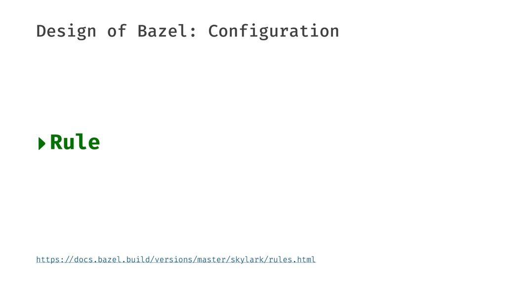 "Design of Bazel: Configuration ‣Rule https:""//d..."