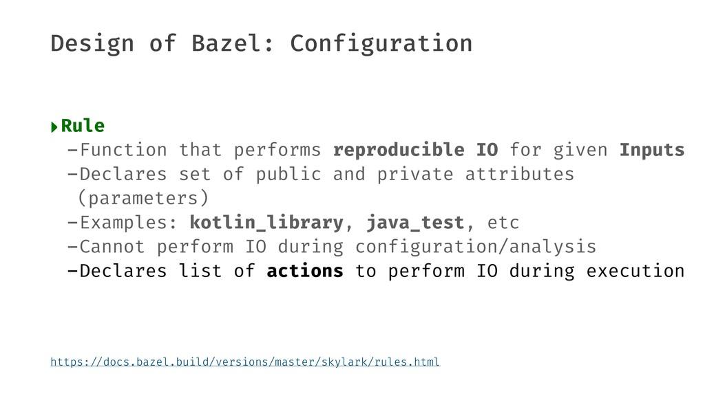 Design of Bazel: Configuration ‣Rule -Function ...