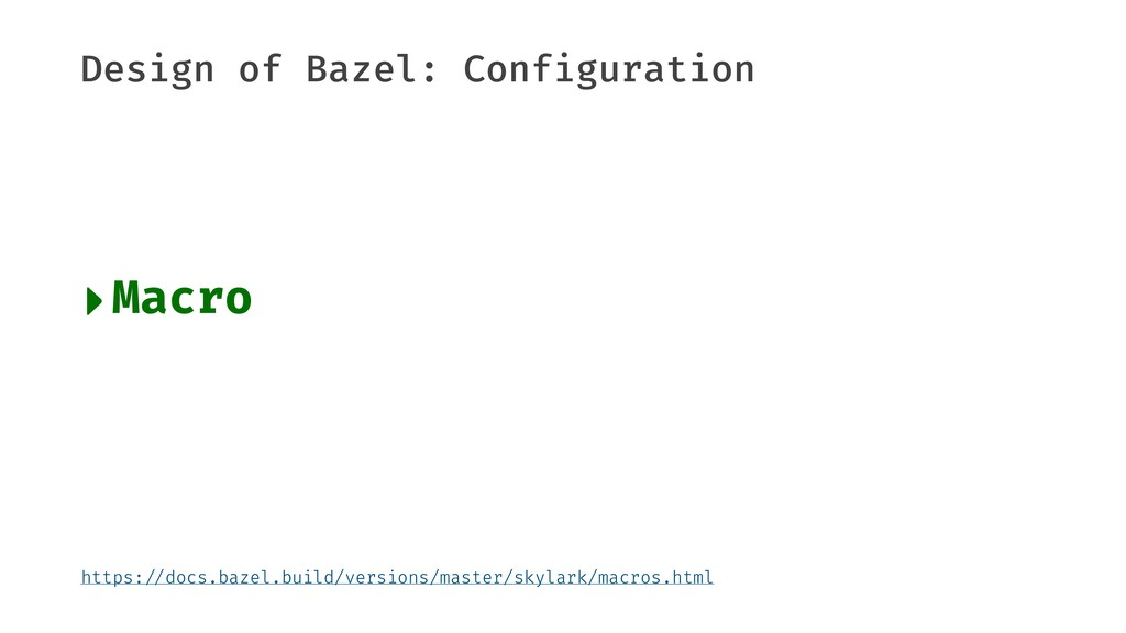 "Design of Bazel: Configuration ‣Macro https:""//..."
