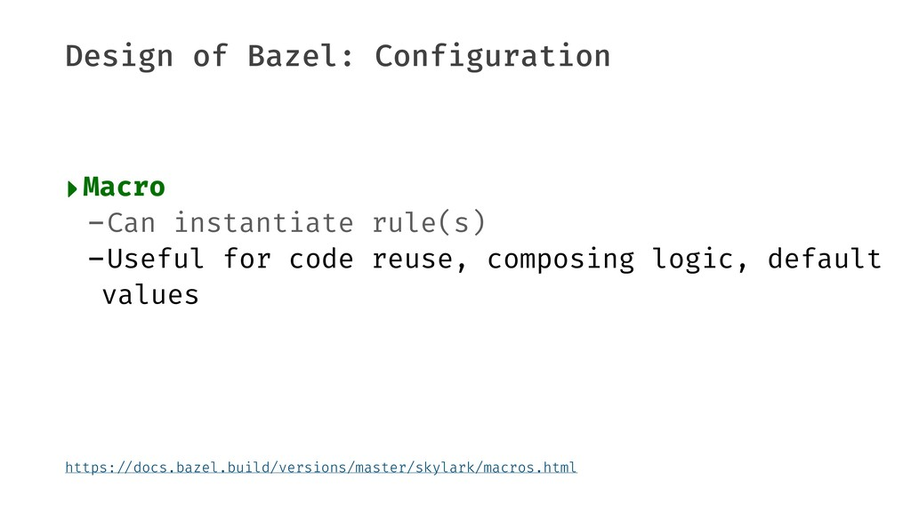 Design of Bazel: Configuration ‣Macro -Can inst...