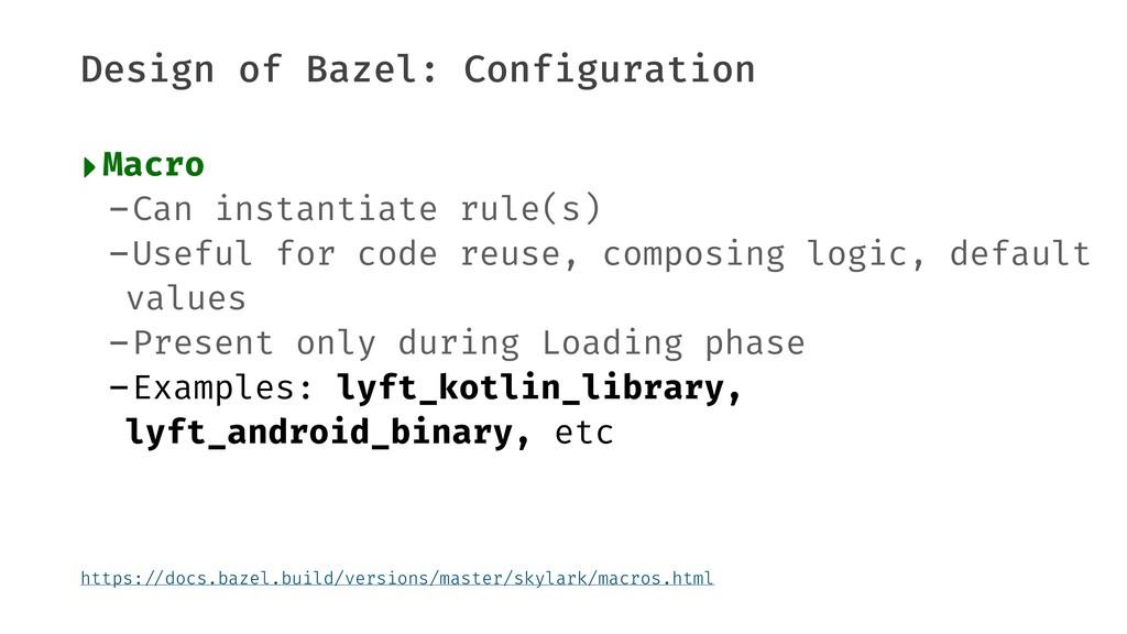 Design of Bazel: Configuration ‣Macro -Can inst...
