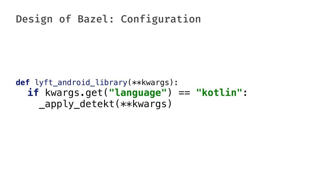 Design of Bazel: Configuration def lyft_android...