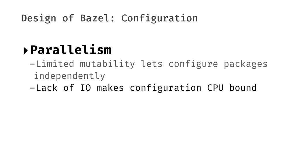 Design of Bazel: Configuration ‣Parallelism -Li...